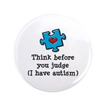 """Think Before You Judge Autism 3.5"""" Button 100"""
