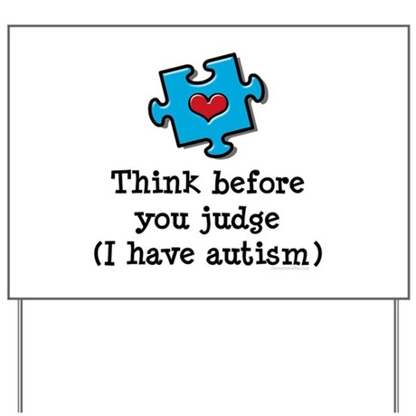 Think Before You Judge Autism Yard Sign by chrissyhstudios