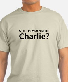In What Respect, Charlie? T-Shirt