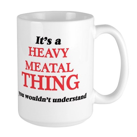 It's a Heavy Meatal thing, you wouldn&#39 Mugs