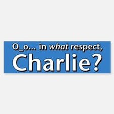 In What Respect, Charlie? Bumper Bumper Bumper Sticker