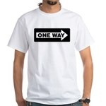 One Way Sign - Right - White T-Shirt