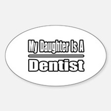 """My Daughter Is A Dentist"" Oval Decal"