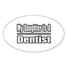 """""""My Daughter Is A Dentist"""" Oval Sticker (10 pk)"""