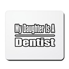 """""""My Daughter Is A Dentist"""" Mousepad"""