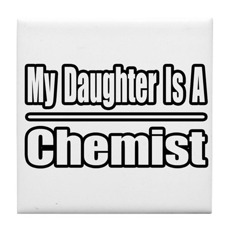 """My Daughter Is A Chemist"" Tile Coaster"