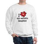 I Love My Autistic Daughter Sweatshirt