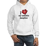 I Love My Autistic Daughter Hooded Sweatshirt