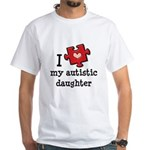 I Love My Autistic Daughter White T-Shirt