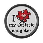 I Love My Autistic Daughter Large Wall Clock