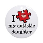 I Love My Autistic Daughter Ornament (Round)