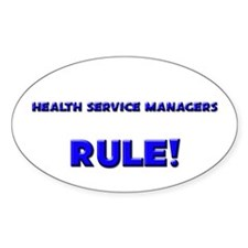 Health Service Managers Rule! Oval Decal