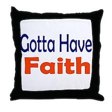 Gotta Have Faith Throw Pillow