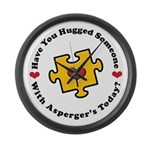 Have You Hugged Asperger's Large Wall Clock