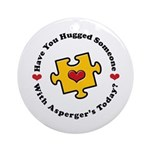 Have You Hugged Asperger's Ornament (Round)