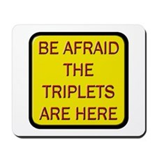 Be Afraid Triplets Are Here Mousepad