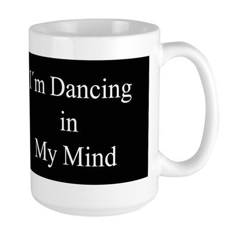 Dancing In My Mind bw Large Mug