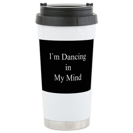 Dancing In My Mind bw Stainless Steel Travel Mug