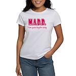 M.A.D.D. Women's T-Shirt