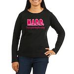M.A.D.D. Women's Long Sleeve Dark T-Shirt