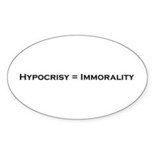 Hypocrisy = Immorality Oval Decal