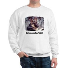 "Did Someone Say ""BALL""? Sweatshirt"