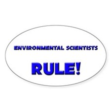 Environmental Scientists Rule! Oval Decal