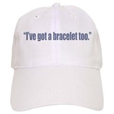 I've got a bracelet too Baseball Cap