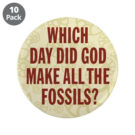 """Which Day Did God Make Fossils? 3.5"""" Button (10 pa"""