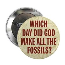 """Which Day Did God Make Fossils? 2.25"""" Button"""