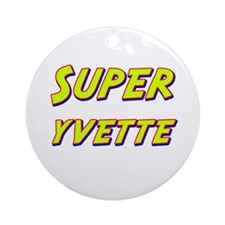Super yvette Ornament (Round)