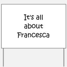 Francesca Yard Sign