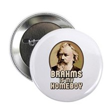 """Brahms Is My Homeboy 2.25"""" Button"""