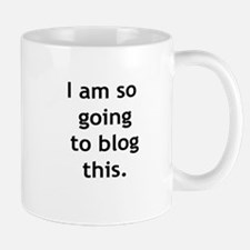 "'I am so going to blog this."" Mug"