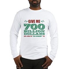 Give Me 700 Billion Long Sleeve T-Shirt