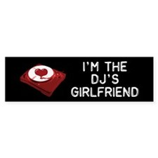 DJ's Girlfriend Bumper Bumper Sticker