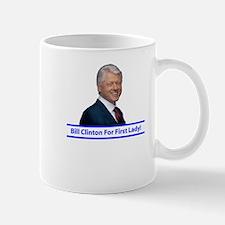 Bill Clinton for First Lady Mug