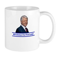 Bill Clinton for First Lady Small Mug