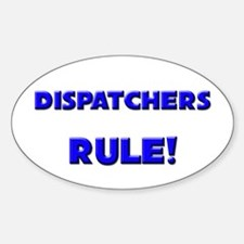 Dispatchers Rule! Oval Decal