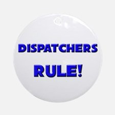 Dispatchers Rule! Ornament (Round)