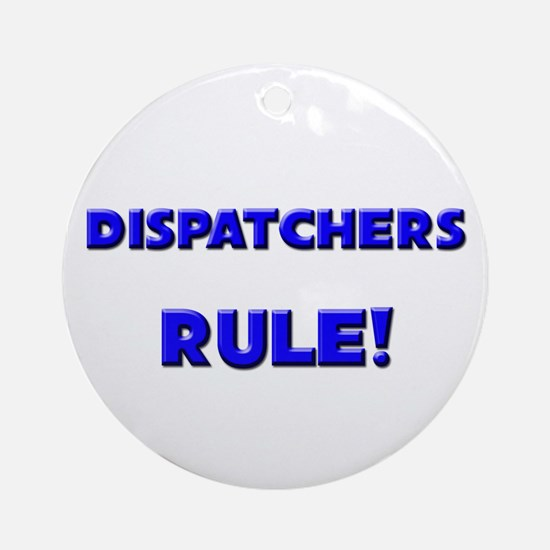 Dispatchers Rule! Ornament (Round)