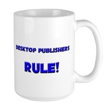 Desktop Publishers Rule! Mug