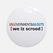 Government Bailouts we iz scrood Ornament (Round)