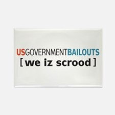 Government Bailouts we iz scrood Rectangle Magnet