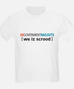 Government Bailouts we iz scrood T-Shirt