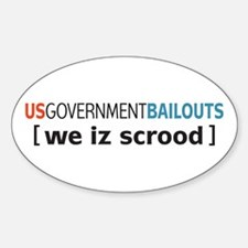 Government Bailouts we iz scrood Sticker (Oval)