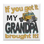 Grandpa Brought it Tile Coaster