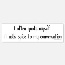 I often quote myself... Bumper Bumper Bumper Sticker