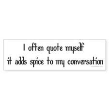 I often quote myself... Bumper Bumper Sticker