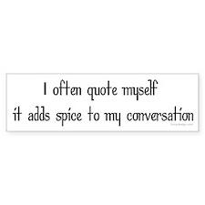 I often quote myself... Bumper Stickers